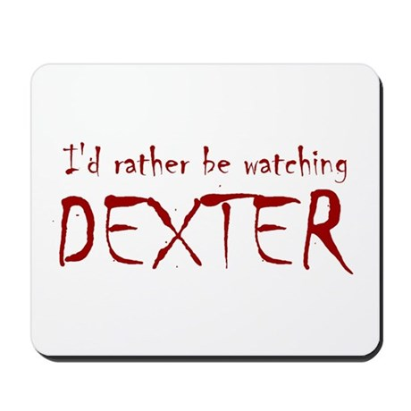 I'd rather be watching Dexter Mousepad