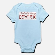 I'd rather be watching Dexter Infant Bodysuit