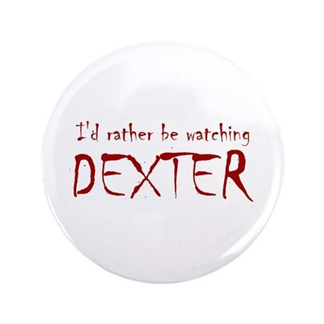 """I'd rather be watching Dexter 3.5"""" Button (100 pac"""