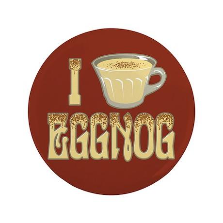 """I Love Eggnog 3.5"""" Button"""