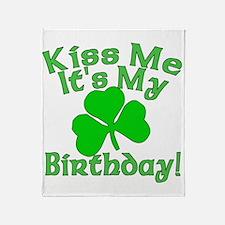 Kiss Me It's My Irish Birthday Throw Blanket