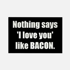 Nothing says I love you like bacon (Magnet)
