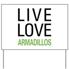 Live Love Armadillos Yard Sign