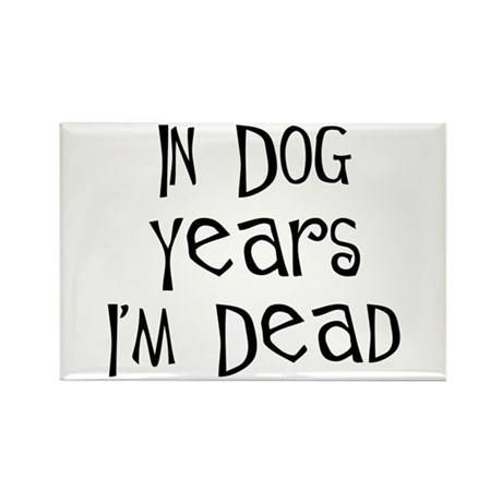 In dog years I'm dead birthday Rectangle Magnet
