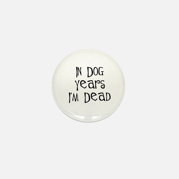 In dog years I'm dead birthday Mini Button