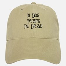 in dog years I'm dead birthday Baseball Baseball Cap