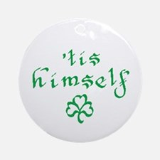 'tis himself Ornament (Round)