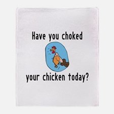 Choked Your Chicken Throw Blanket