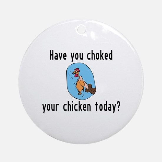 Choked Your Chicken Ornament (Round)