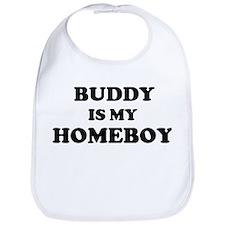 Buddy Is My Homeboy Bib