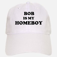 Bob Is My Homeboy Baseball Baseball Cap
