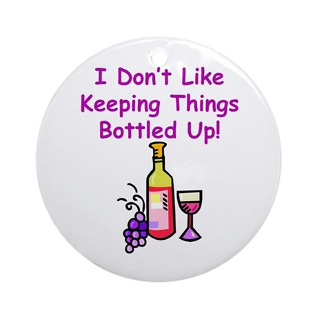 I don't like keeping things bottled up! Ornament (