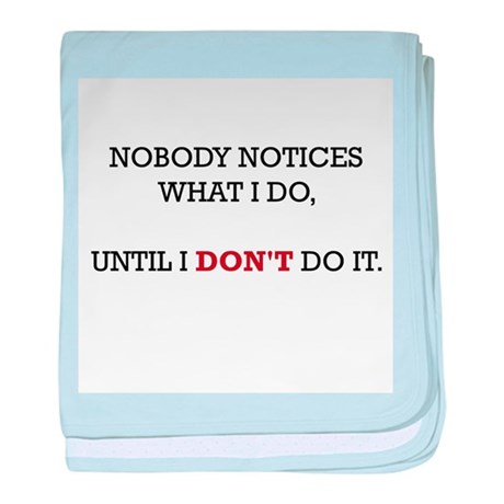 Nobody Notices What I Do baby blanket