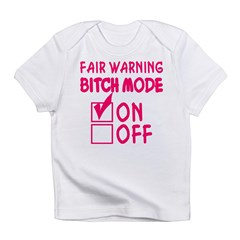 Bitch Mode Is On Infant T-Shirt