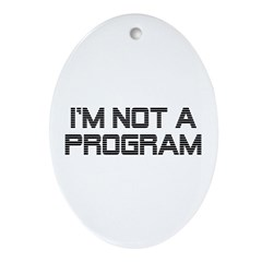 Not A Program Ornament (Oval)