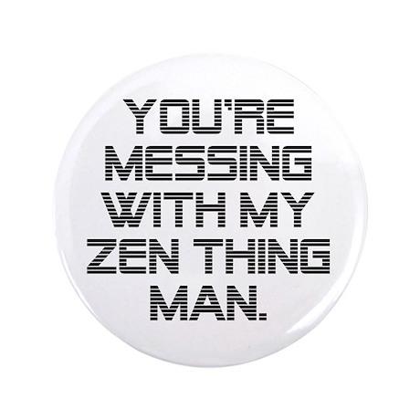 "Zen Thing 3.5"" Button"