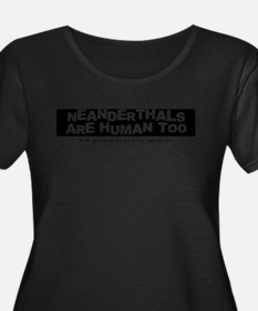 Neanderthals are Human Plus Size T-Shirt