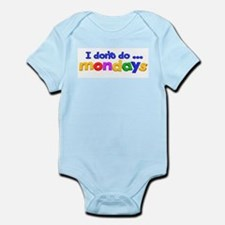 I DON'T DO MONDAYS Infant Bodysuit