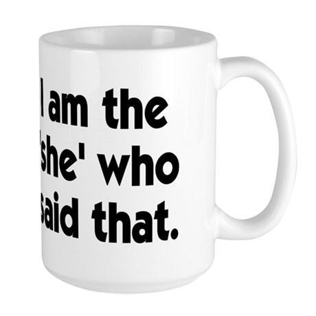 That's what she said? I'm the Large Mug