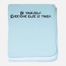 Be Yourself Everyone Else Is baby blanket