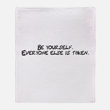Be Yourself Everyone Else Is Throw Blanket