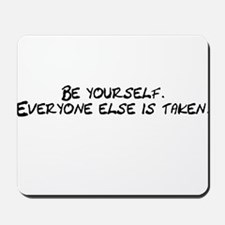 Be Yourself Everyone Else Is Mousepad