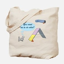 You Want What? Tote Bag