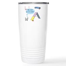 You Want What? Travel Mug
