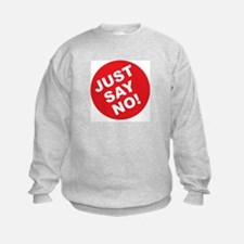 Just Say No! Sweatshirt