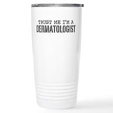 Trust Me I'm A Dermatologist Travel Mug