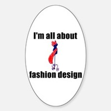 I'm All About Fashion Design! Oval Decal