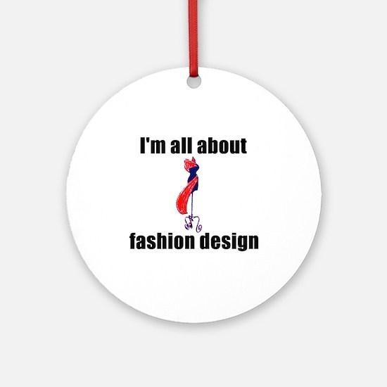 I'm All About Fashion Design! Ornament (Round)