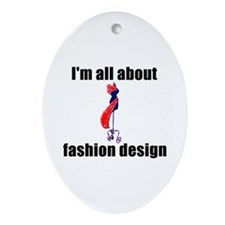 I'm All About Fashion Design! Oval Ornament