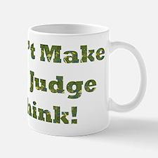 Don't Make The Judge Think Mug