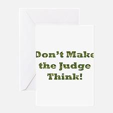 Don't Make The Judge Think Greeting Card
