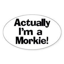 Actually I'm A Morkie Decal