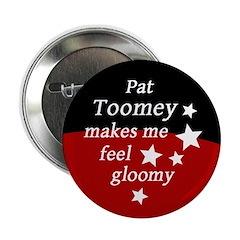 Pat Toomey Makes Me Feel Gloomy button