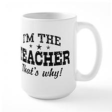 I'm The Teacher That's Why Coffee Mug