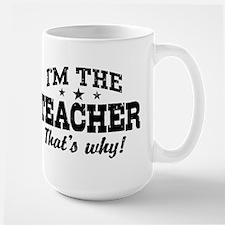 I'm The Teacher That's Why Mug