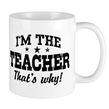 I'm The Teacher That's Why Small Mugs