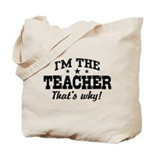 I'm The Teacher That's Why Tote Bag