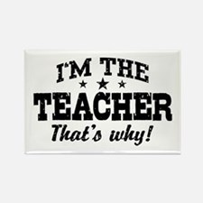 I'm The Teacher That's Why Rectangle Magnet