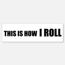 This is how I ROLL Bumper Bumper Sticker