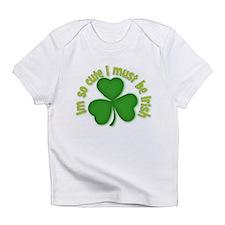 Im so cure I must be irish Infant T-Shirt