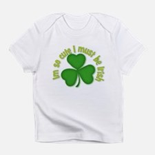 Im so cure I must be irish Infant T-Shirt