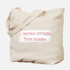 I learned attitude from mommy Tote Bag