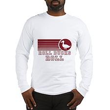 Roll Ducks Roll Long Sleeve T-Shirt