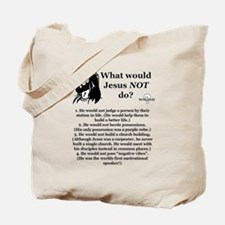 What Would Jesus NOT Do? Tote Bag