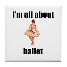 I'm All About Ballet! Tile Coaster