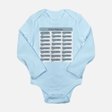 If You Need Me Long Sleeve Infant Bodysuit